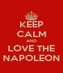 KEEP CALM AND LOVE THE NAPOLEON - Personalised Poster A4 size