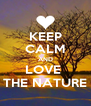 KEEP CALM AND LOVE  THE NATURE - Personalised Poster A4 size