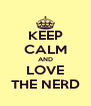 KEEP CALM AND LOVE THE NERD - Personalised Poster A4 size