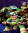 KEEP CALM AND LOVE THE NINJA TURTLES - Personalised Poster A4 size