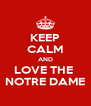 KEEP CALM AND LOVE THE  NOTRE DAME - Personalised Poster A4 size