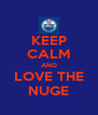 KEEP CALM AND LOVE THE NUGE - Personalised Poster A4 size