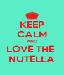KEEP CALM AND LOVE THE  NUTELLA - Personalised Poster A4 size