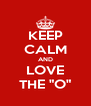 "KEEP CALM AND LOVE THE ""O"" - Personalised Poster A4 size"