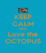 KEEP CALM AND Love the OCTOPUS - Personalised Poster A4 size