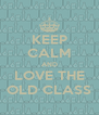 KEEP CALM AND LOVE THE OLD CLASS - Personalised Poster A4 size