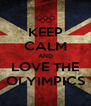 KEEP CALM AND LOVE THE OLYIMPICS - Personalised Poster A4 size