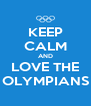 KEEP CALM AND LOVE THE OLYMPIANS - Personalised Poster A4 size