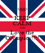 KEEP CALM AND Love the Olympics!!!! - Personalised Poster A4 size