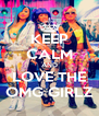 KEEP CALM AND LOVE THE OMG GIRLZ - Personalised Poster A4 size