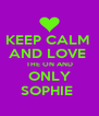 KEEP CALM  AND LOVE  THE ON AND ONLY SOPHIE  - Personalised Poster A4 size