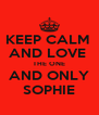 KEEP CALM  AND LOVE  THE ONE AND ONLY SOPHIE - Personalised Poster A4 size
