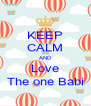 KEEP CALM AND Love The one Babi - Personalised Poster A4 size