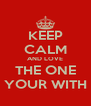 KEEP CALM AND LOVE THE ONE YOUR WITH - Personalised Poster A4 size