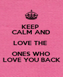 KEEP  CALM AND LOVE THE  ONES WHO LOVE YOU BACK - Personalised Poster A4 size