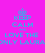 KEEP CALM AND LOVE THE  ONLY LAURA  - Personalised Poster A4 size