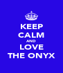 KEEP CALM AND LOVE THE ONYX - Personalised Poster A4 size