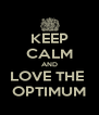 KEEP CALM AND LOVE THE  OPTIMUM - Personalised Poster A4 size