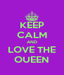 KEEP CALM AND LOVE THE OUEEN - Personalised Poster A4 size