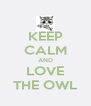 KEEP CALM AND LOVE THE OWL - Personalised Poster A4 size