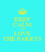 KEEP CALM AND LOVE THE PARRYS - Personalised Poster A4 size
