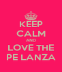 KEEP CALM AND LOVE THE PE LANZA - Personalised Poster A4 size