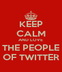KEEP CALM AND LOVE THE PEOPLE OF TWITTER - Personalised Poster A4 size