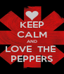KEEP CALM AND LOVE  THE  PEPPERS - Personalised Poster A4 size