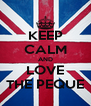 KEEP CALM AND LOVE THE PEQUE - Personalised Poster A4 size
