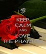 KEEP CALM AND LOVE THE PHANTOM - Personalised Poster A4 size
