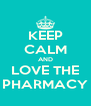 KEEP CALM AND LOVE THE PHARMACY - Personalised Poster A4 size