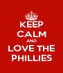 KEEP CALM AND LOVE THE PHILLIES - Personalised Poster A4 size