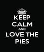 KEEP CALM AND LOVE THE PIES - Personalised Poster A4 size