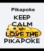 KEEP CALM AND LOVE THE PIKAPOKE - Personalised Poster A4 size