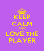 KEEP CALM AND LOVE THE PLAYER - Personalised Poster A4 size