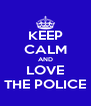 KEEP CALM AND LOVE THE POLICE - Personalised Poster A4 size