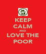 KEEP CALM AND LOVE THE POOR - Personalised Poster A4 size