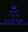 KEEP CALM AND LOVE THE POWER CIRCLE - Personalised Poster A4 size