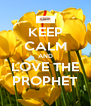 KEEP CALM AND LOVE THE PROPHET - Personalised Poster A4 size