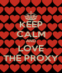 KEEP CALM AND LOVE THE PROXY - Personalised Poster A4 size