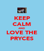 KEEP CALM AND LOVE THE PRYCES - Personalised Poster A4 size