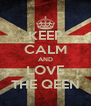 KEEP CALM AND LOVE THE QEEN - Personalised Poster A4 size