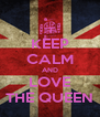 KEEP CALM AND LOVE THE QUEEN - Personalised Poster A4 size