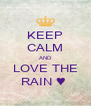 KEEP CALM AND LOVE THE RAIN ♥  - Personalised Poster A4 size