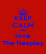 KEEP CALM AND love The Reaplay - Personalised Poster A4 size