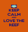 KEEP CALM AND LOVE THE REEF - Personalised Poster A4 size