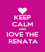 KEEP CALM AND lOVE THE   RENATA  - Personalised Poster A4 size