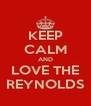 KEEP CALM AND  LOVE THE  REYNOLDS - Personalised Poster A4 size