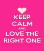 KEEP CALM AND LOVE THE RIGHT ONE - Personalised Poster A4 size