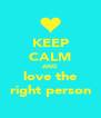 KEEP CALM AND love the right person - Personalised Poster A4 size